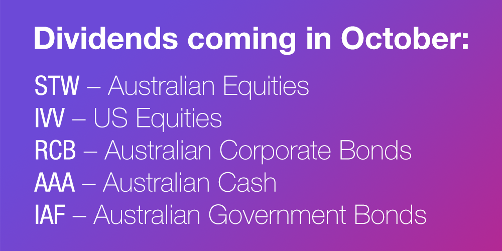 The dividends coming in October are from STW, IVV, RCB, AAA and IAF